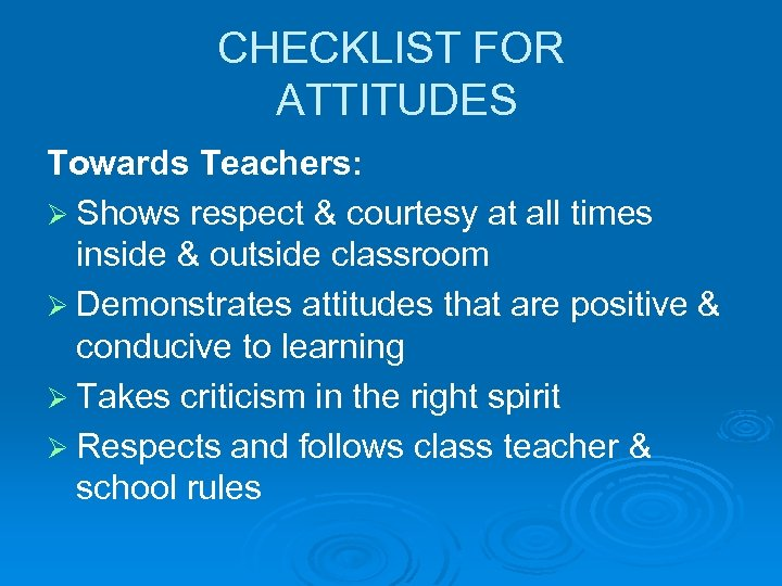 CHECKLIST FOR ATTITUDES Towards Teachers: Ø Shows respect & courtesy at all times inside