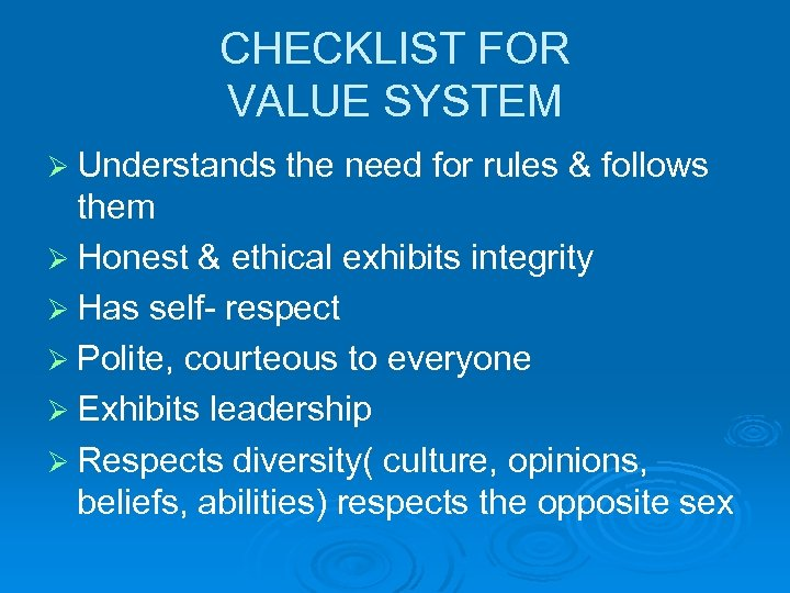 CHECKLIST FOR VALUE SYSTEM Ø Understands the need for rules & follows them Ø