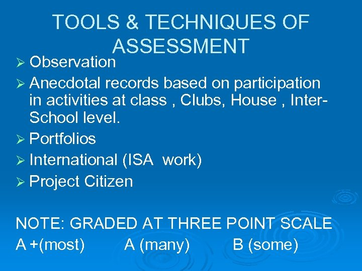TOOLS & TECHNIQUES OF ASSESSMENT Ø Observation Ø Anecdotal records based on participation in