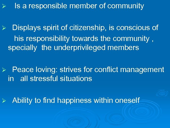 Ø Is a responsible member of community Ø Displays spirit of citizenship, is conscious