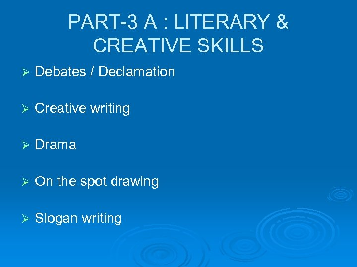 PART-3 A : LITERARY & CREATIVE SKILLS Ø Debates / Declamation Ø Creative writing