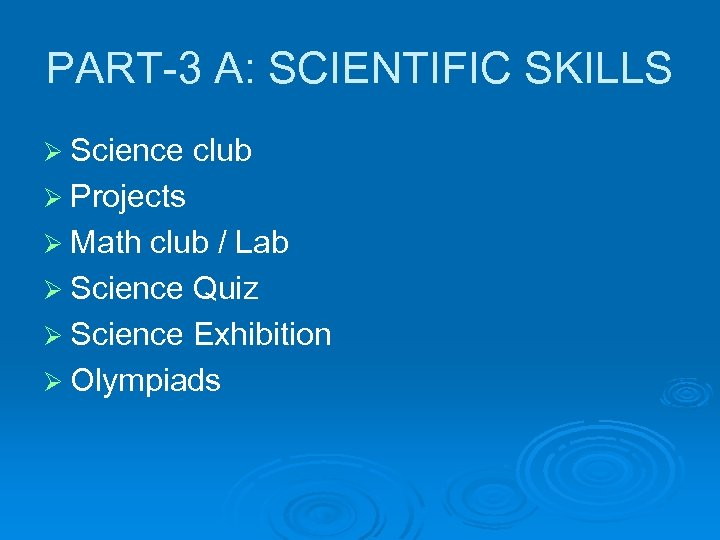 PART-3 A: SCIENTIFIC SKILLS Ø Science club Ø Projects Ø Math club / Lab
