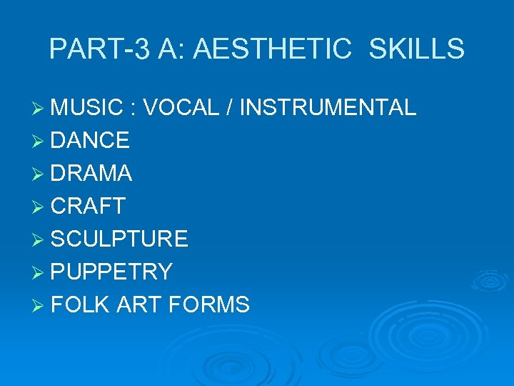 PART-3 A: AESTHETIC SKILLS Ø MUSIC : VOCAL / INSTRUMENTAL Ø DANCE Ø DRAMA