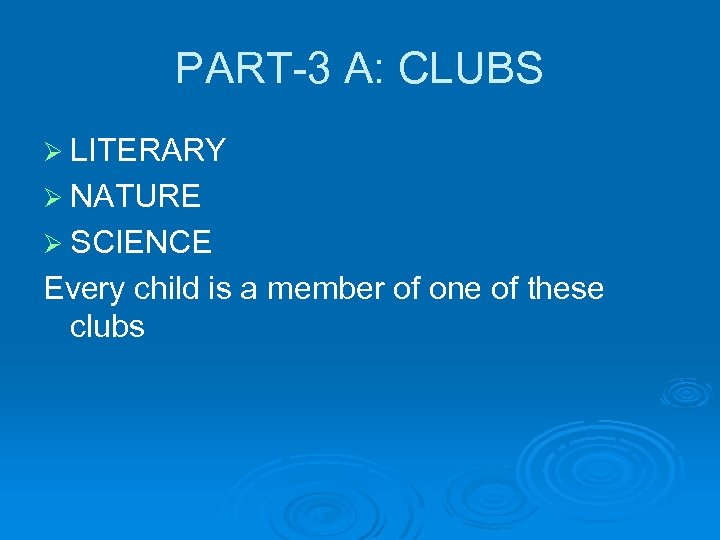 PART-3 A: CLUBS Ø LITERARY Ø NATURE Ø SCIENCE Every child is a member