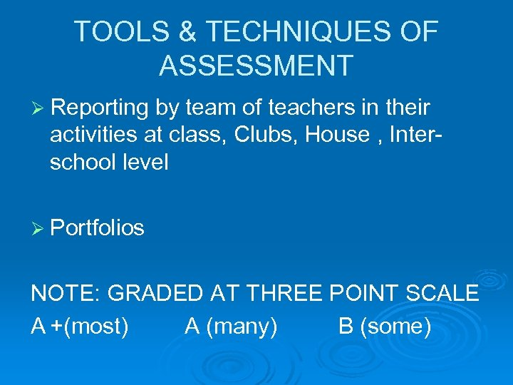TOOLS & TECHNIQUES OF ASSESSMENT Ø Reporting by team of teachers in their activities
