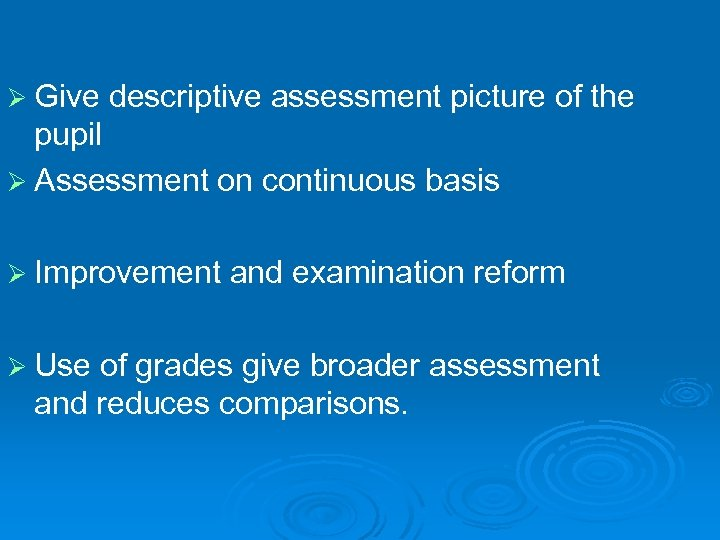 Ø Give descriptive assessment picture of the pupil Ø Assessment on continuous basis Ø