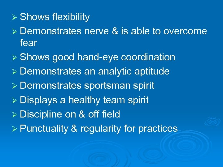 Ø Shows flexibility Ø Demonstrates nerve & is able to overcome fear Ø Shows