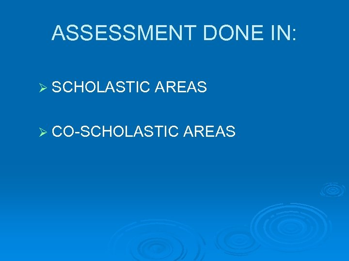 ASSESSMENT DONE IN: Ø SCHOLASTIC AREAS Ø CO-SCHOLASTIC AREAS