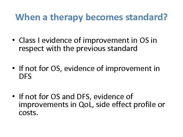 When a therapy becomes standard? • Class I evidence of improvement in OS in