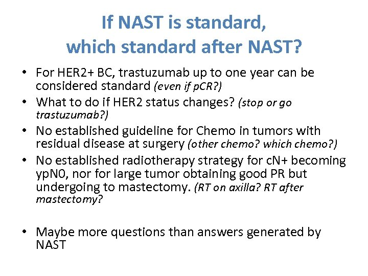 If NAST is standard, which standard after NAST? • For HER 2+ BC, trastuzumab