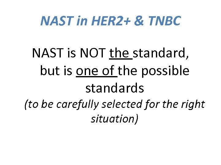 NAST in HER 2+ & TNBC NAST is NOT the standard, but is one