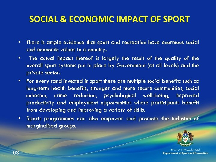 SOCIAL & ECONOMIC IMPACT OF SPORT • There is ample evidence that sport and