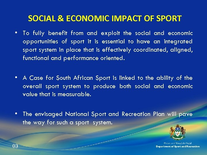 SOCIAL & ECONOMIC IMPACT OF SPORT • To fully benefit from and exploit the