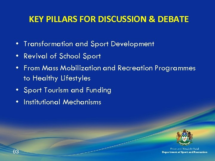 KEY PILLARS FOR DISCUSSION & DEBATE • Transformation and Sport Development • Revival of