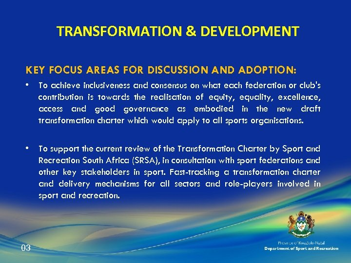 TRANSFORMATION & DEVELOPMENT KEY FOCUS AREAS FOR DISCUSSION AND ADOPTION: • To achieve inclusiveness