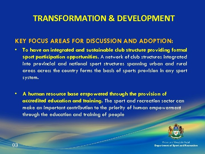 TRANSFORMATION & DEVELOPMENT KEY FOCUS AREAS FOR DISCUSSION AND ADOPTION: • To have an