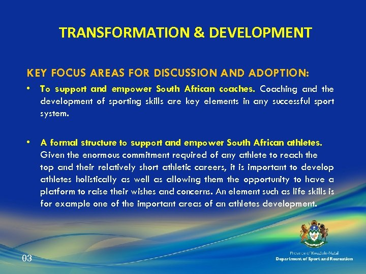 TRANSFORMATION & DEVELOPMENT KEY FOCUS AREAS FOR DISCUSSION AND ADOPTION: • To support and