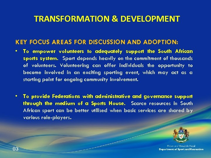 TRANSFORMATION & DEVELOPMENT KEY FOCUS AREAS FOR DISCUSSION AND ADOPTION: • To empower volunteers