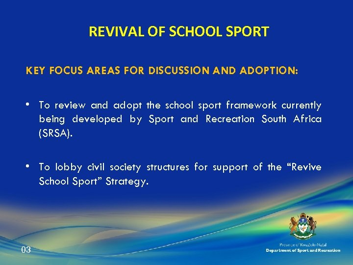 REVIVAL OF SCHOOL SPORT KEY FOCUS AREAS FOR DISCUSSION AND ADOPTION: • To review