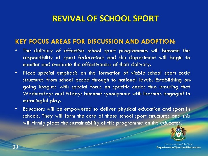 REVIVAL OF SCHOOL SPORT KEY FOCUS AREAS FOR DISCUSSION AND ADOPTION: • The delivery