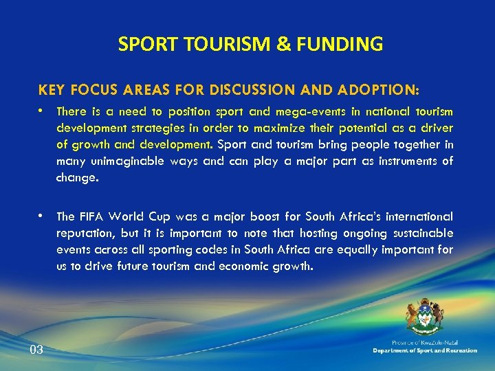 SPORT TOURISM & FUNDING KEY FOCUS AREAS FOR DISCUSSION AND ADOPTION: • There is
