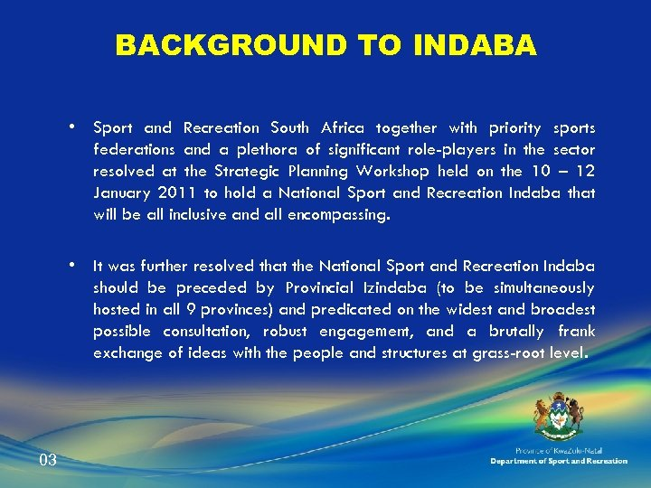 BACKGROUND TO INDABA • Sport and Recreation South Africa together with priority sports federations