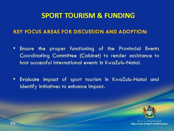 SPORT TOURISM & FUNDING KEY FOCUS AREAS FOR DISCUSSION AND ADOPTION: • Ensure the