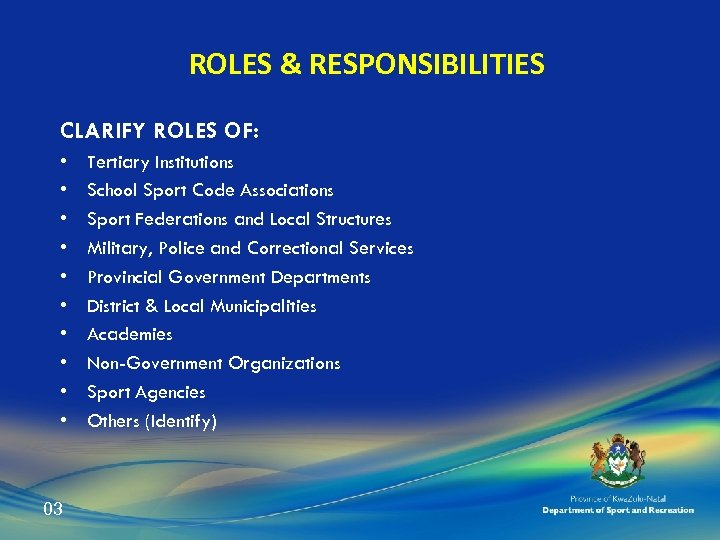 ROLES & RESPONSIBILITIES CLARIFY ROLES OF: • • • 03 Tertiary Institutions School Sport