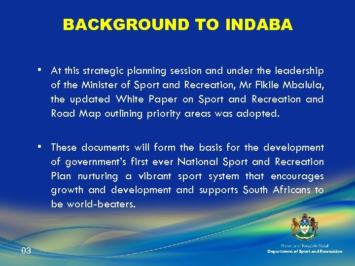 BACKGROUND TO INDABA • At this strategic planning session and under the leadership of