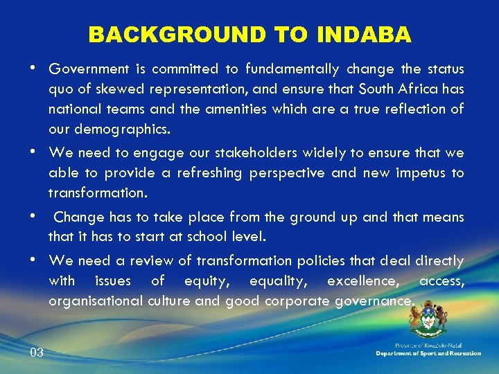 BACKGROUND TO INDABA • Government is committed to fundamentally change the status quo of