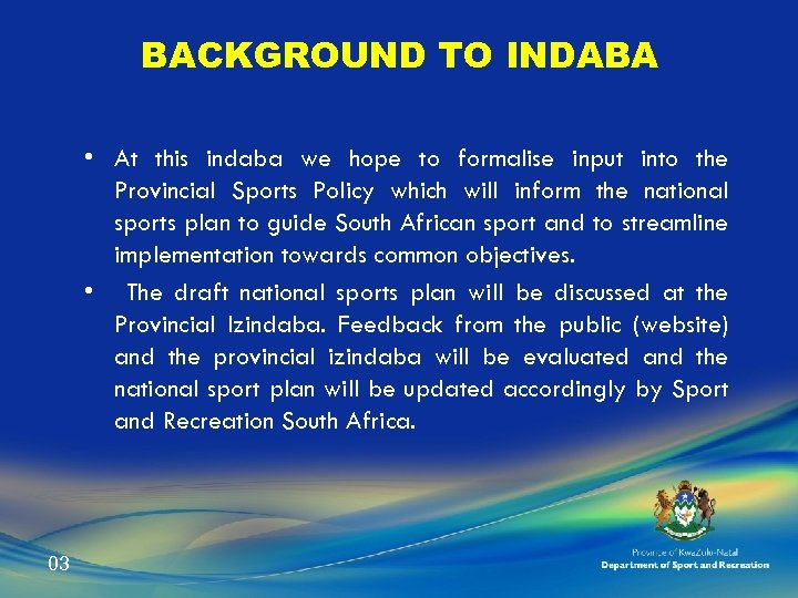 BACKGROUND TO INDABA • At this indaba we hope to formalise input into the