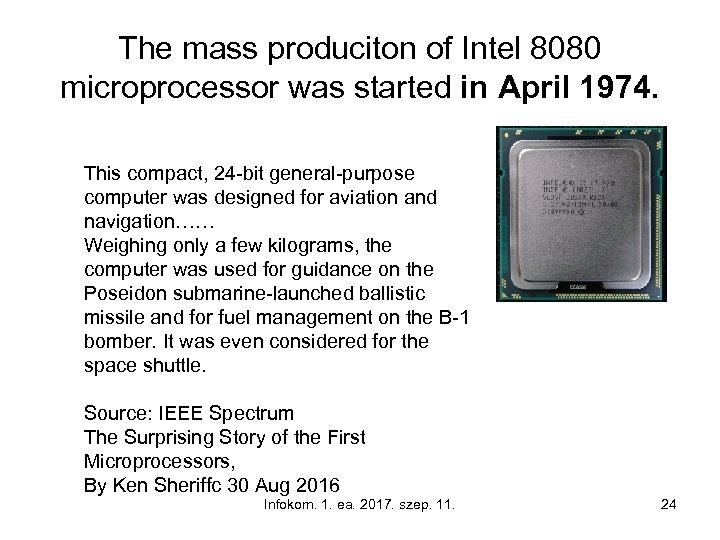 The mass produciton of Intel 8080 microprocessor was started in April 1974. This compact,