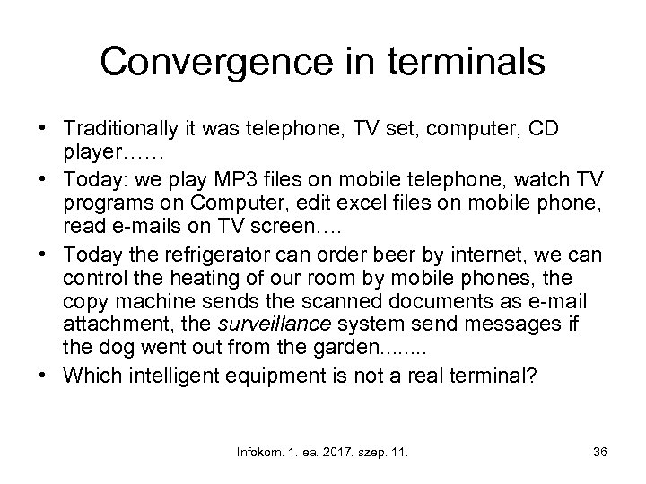 Convergence in terminals • Traditionally it was telephone, TV set, computer, CD player…… •