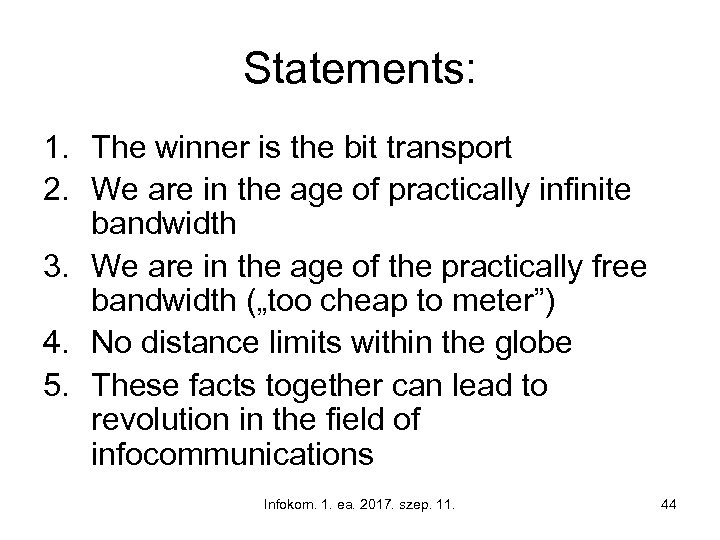 Statements: 1. The winner is the bit transport 2. We are in the age