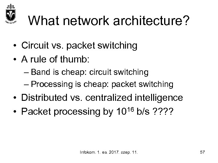 What network architecture? • Circuit vs. packet switching • A rule of thumb: –