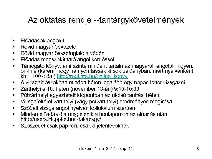 Az oktatás rendje --tantárgykövetelmények • • • Előadások angolul Rövid magyar bevezető Rövid magyar
