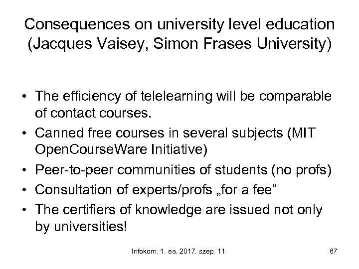 Consequences on university level education (Jacques Vaisey, Simon Frases University) • The efficiency of