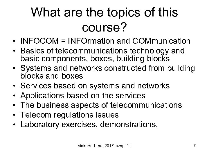 What are the topics of this course? • INFOCOM = INFOrmation and COMmunication •