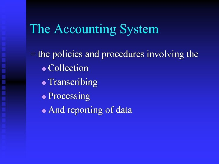 The Accounting System = the policies and procedures involving the u Collection u Transcribing
