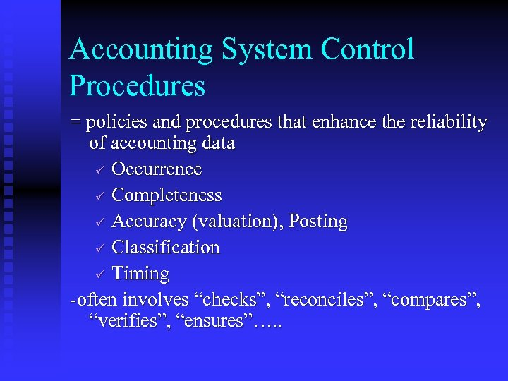 Accounting System Control Procedures = policies and procedures that enhance the reliability of accounting