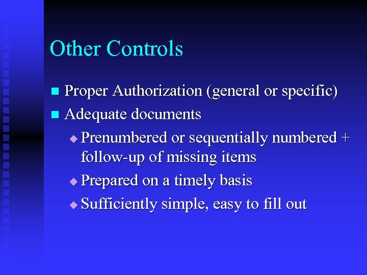 Other Controls Proper Authorization (general or specific) n Adequate documents u Prenumbered or sequentially