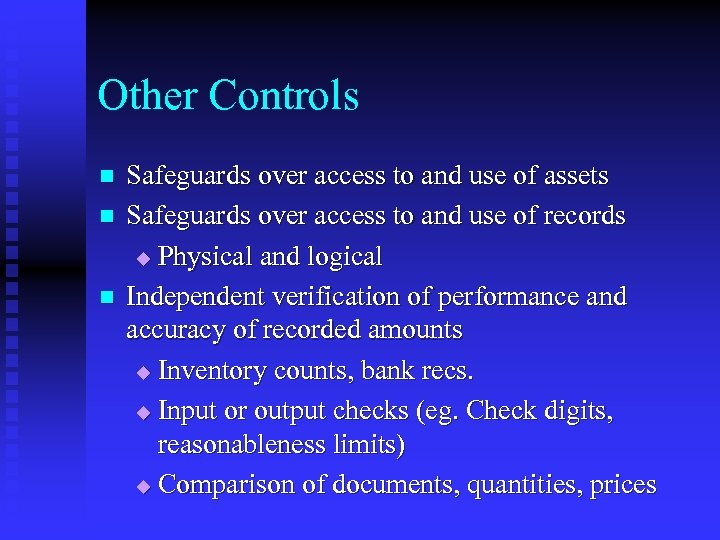 Other Controls n n n Safeguards over access to and use of assets Safeguards