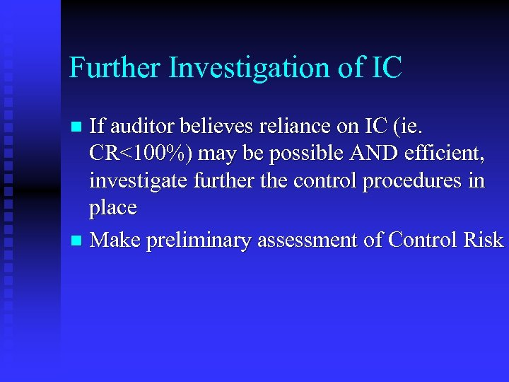 Further Investigation of IC If auditor believes reliance on IC (ie. CR<100%) may be