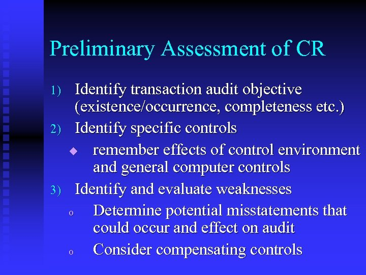 Preliminary Assessment of CR 1) 2) 3) Identify transaction audit objective (existence/occurrence, completeness etc.
