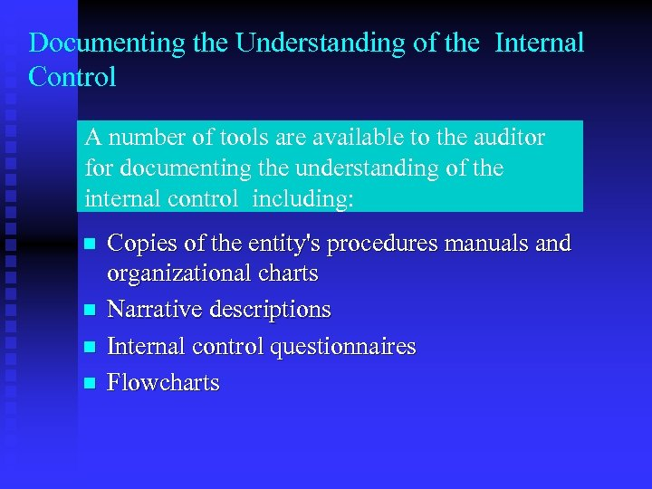 Documenting the Understanding of the Internal Control A number of tools are available to