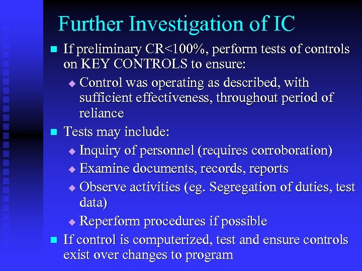 Further Investigation of IC n n n If preliminary CR<100%, perform tests of controls
