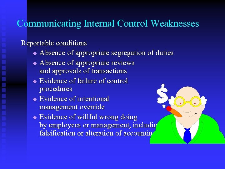 Communicating Internal Control Weaknesses Reportable conditions u Absence of appropriate segregation of duties u