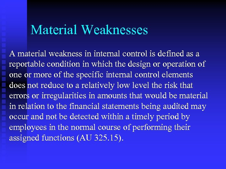 Material Weaknesses A material weakness in internal control is defined as a reportable condition