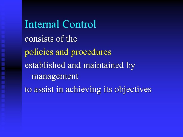 Internal Control consists of the policies and procedures established and maintained by management to