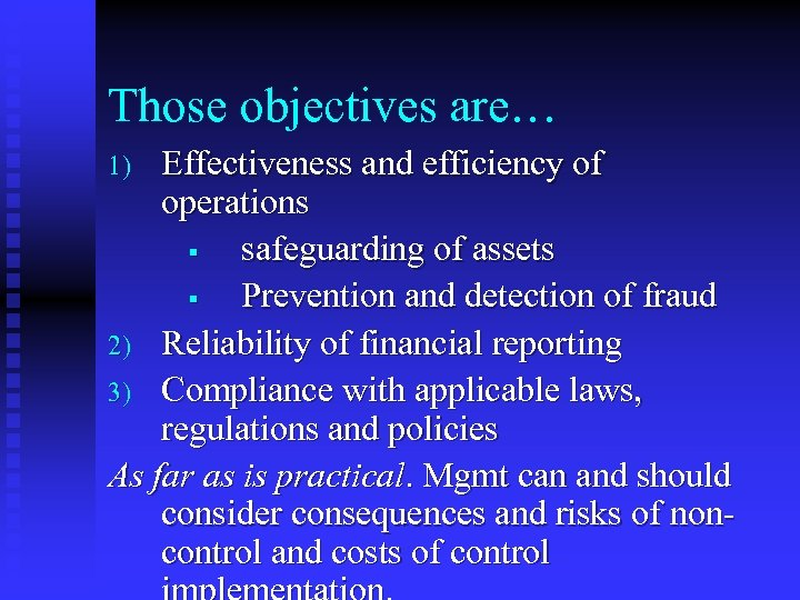 Those objectives are… Effectiveness and efficiency of operations § safeguarding of assets § Prevention